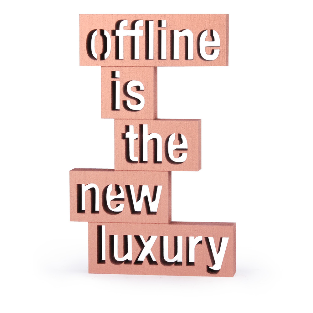 offline-is-the-new-luxury